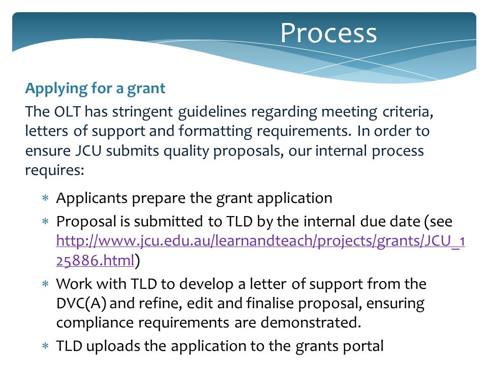 Applying for a grant The OLT has stringent guidelines regarding meeting criteria, letters of support and formatting requirements.