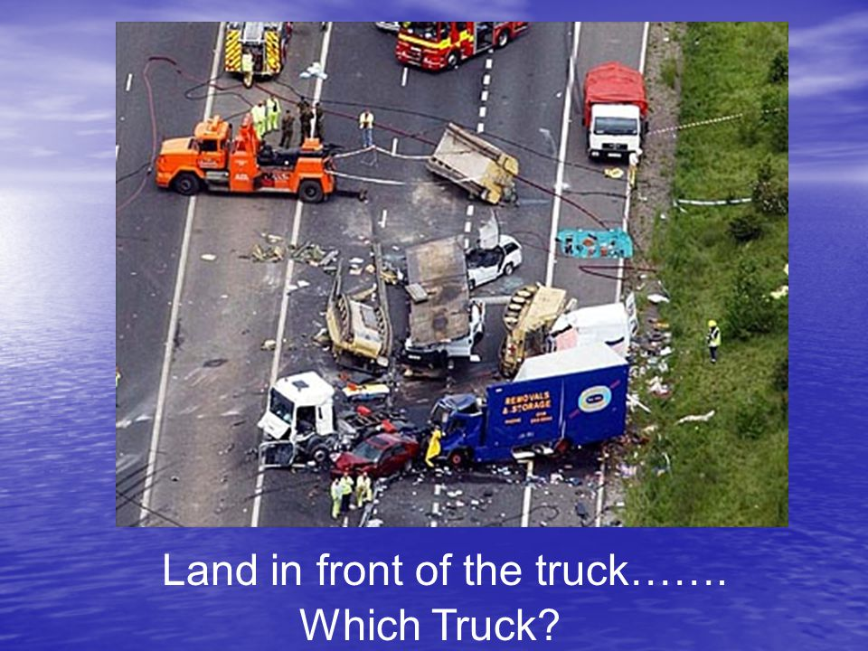 Land in front of the truck……. Which Truck