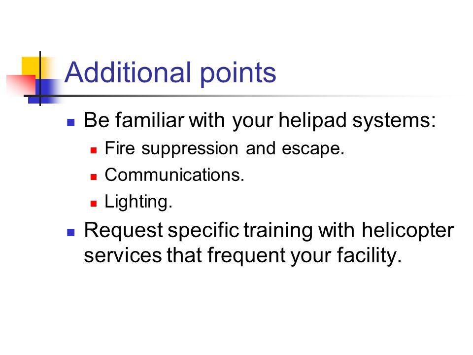 Additional points Be familiar with your helipad systems: Fire suppression and escape.