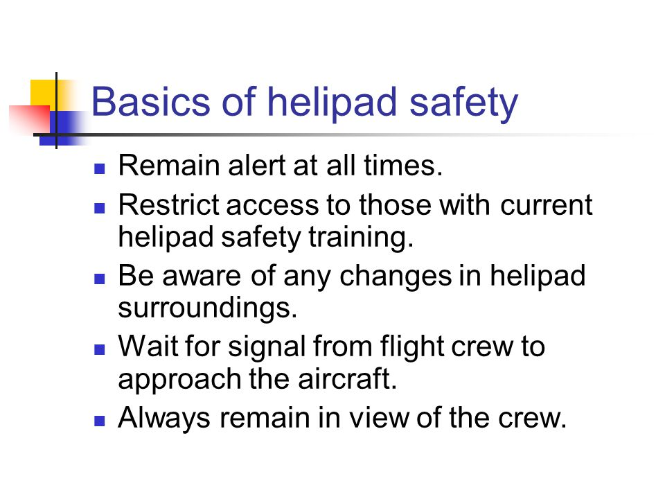 Basics of helipad safety Remain alert at all times.