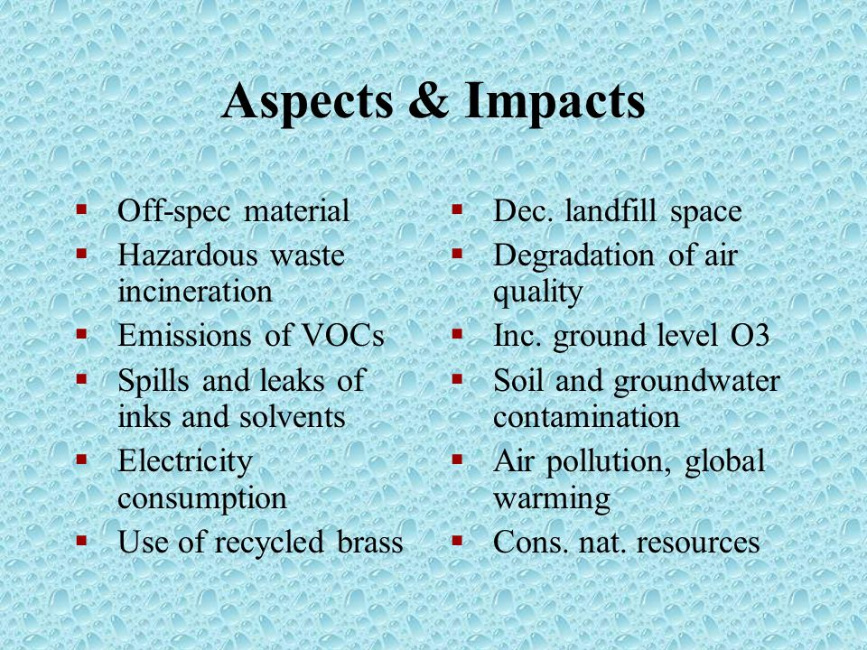 Aspects & Impacts  Off-spec material  Hazardous waste incineration  Emissions of VOCs  Spills and leaks of inks and solvents  Electricity consumption  Use of recycled brass  Dec.