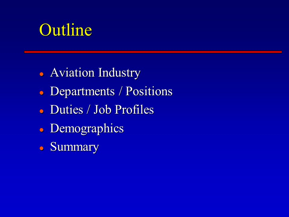 Outline Aviation Industry Aviation Industry Departments / Positions Departments / Positions Duties / Job Profiles Duties / Job Profiles Demographics Demographics Summary Summary