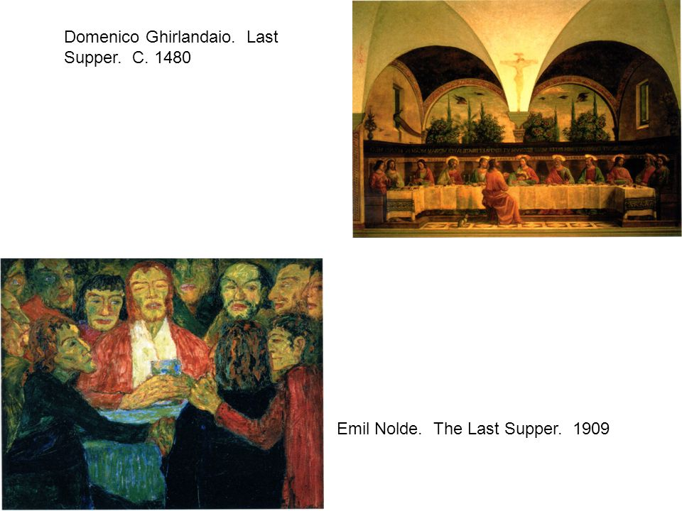 Domenico Ghirlandaio. Last Supper. C Emil Nolde. The Last Supper. 1909
