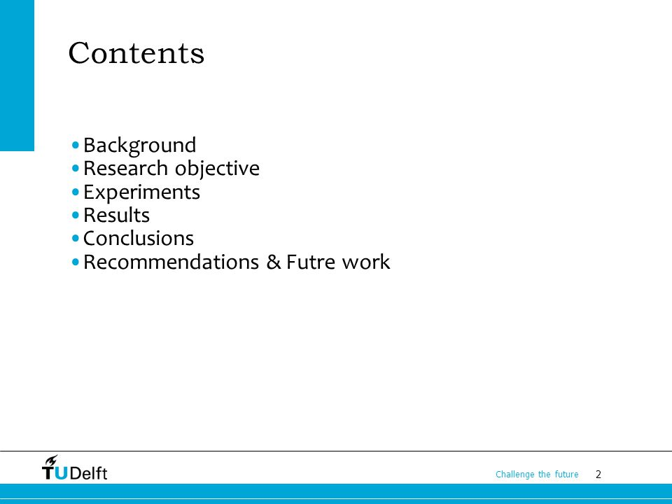 2 Challenge the future Contents Background Research objective Experiments Results Conclusions Recommendations & Futre work