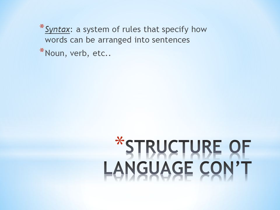 * Syntax: a system of rules that specify how words can be arranged into sentences * Noun, verb, etc..