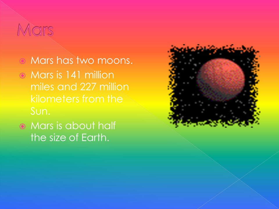  Earth is 93 million miles and 149 million kilometers from the Sun.