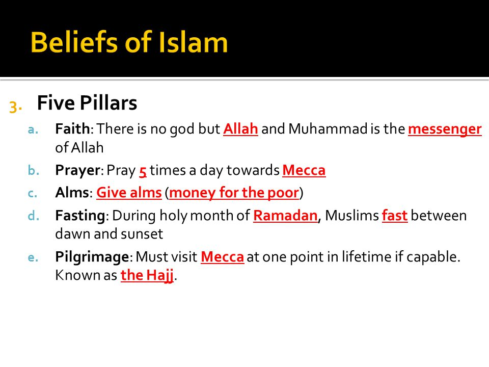 3. Five Pillars a. Faith: There is no god but Allah and Muhammad is the messenger of Allah b.