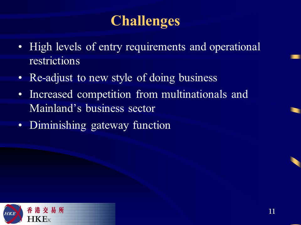 11 Challenges High levels of entry requirements and operational restrictions Re-adjust to new style of doing business Increased competition from multinationals and Mainland's business sector Diminishing gateway function