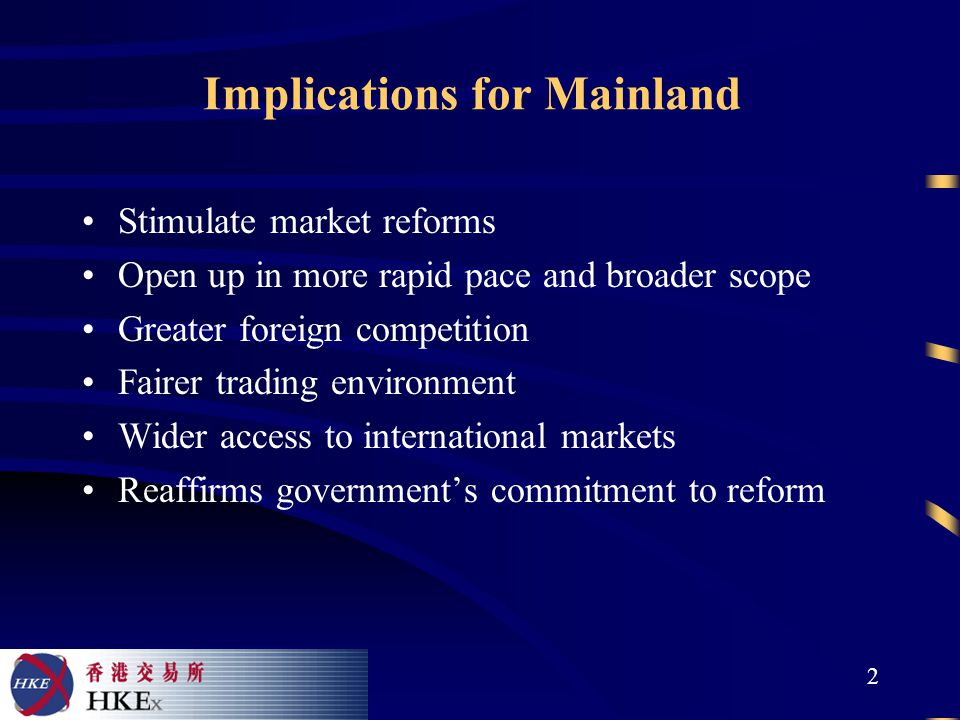 2 Implications for Mainland Stimulate market reforms Open up in more rapid pace and broader scope Greater foreign competition Fairer trading environment Wider access to international markets Reaffirms government's commitment to reform