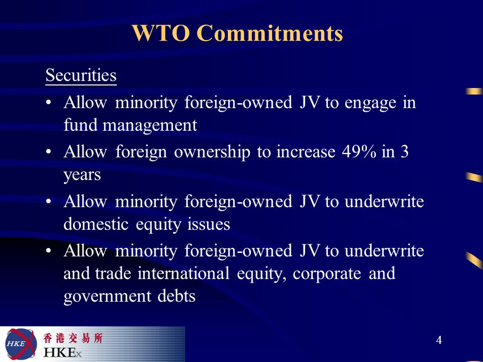4 WTO Commitments Securities Allow minority foreign-owned JV to engage in fund management Allow foreign ownership to increase 49% in 3 years Allow minority foreign-owned JV to underwrite domestic equity issues Allow minority foreign-owned JV to underwrite and trade international equity, corporate and government debts