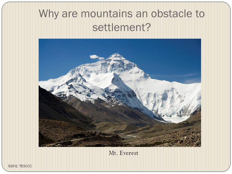 Why are mountains an obstacle to settlement Mt. Everest ©2012, TESCCC