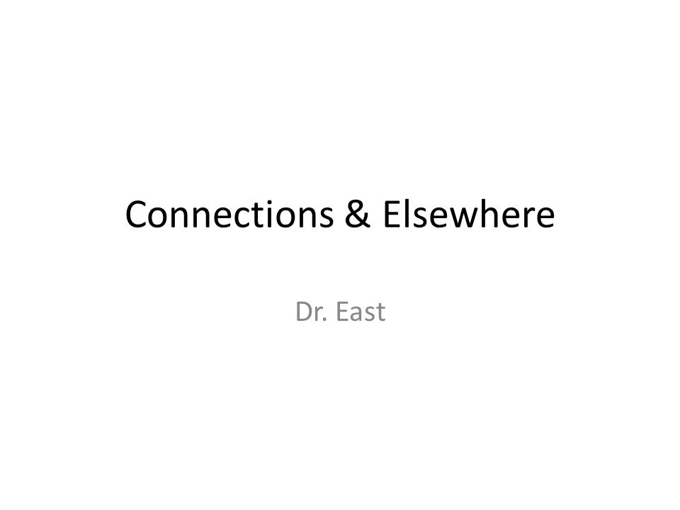 Connections & Elsewhere Dr. East