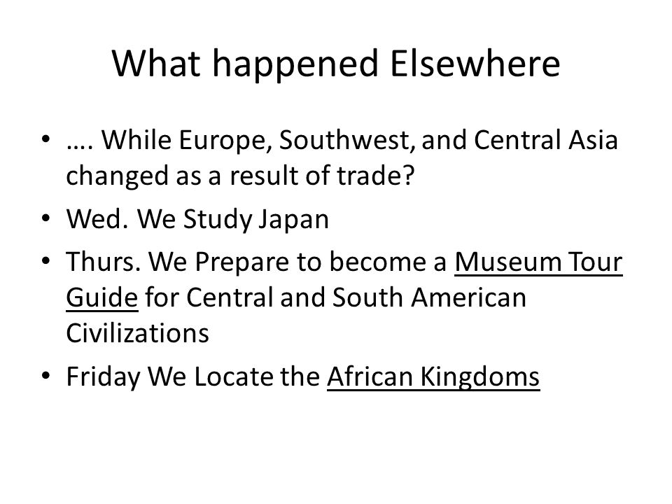 What happened Elsewhere …. While Europe, Southwest, and Central Asia changed as a result of trade.
