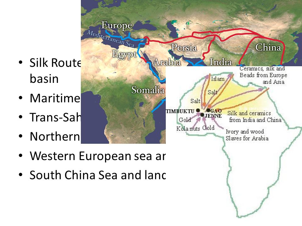 The Routes Silk Routes across Asia to the Mediterranean basin Maritime routes across the Indian Ocean Trans-Saharan routes across North Africa Northern European links with the Black Sea Western European sea and river trade South China Sea and lands of Southeast Asia