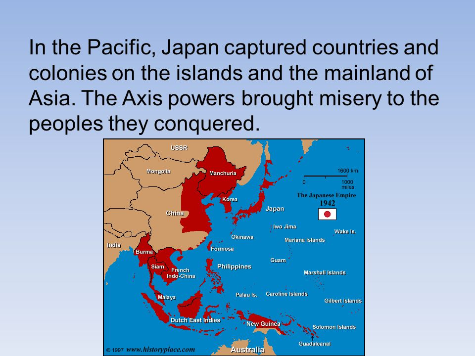 In the Pacific, Japan captured countries and colonies on the islands and the mainland of Asia.