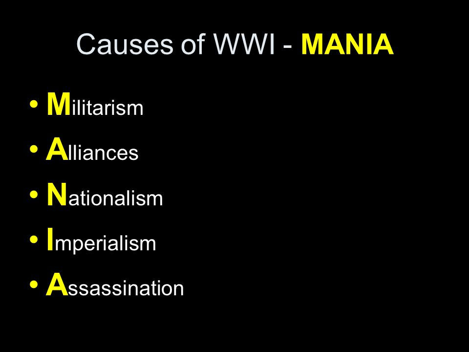 Causes of WWI - MANIA M ilitarism A lliances N ationalism I mperialism A ssassination