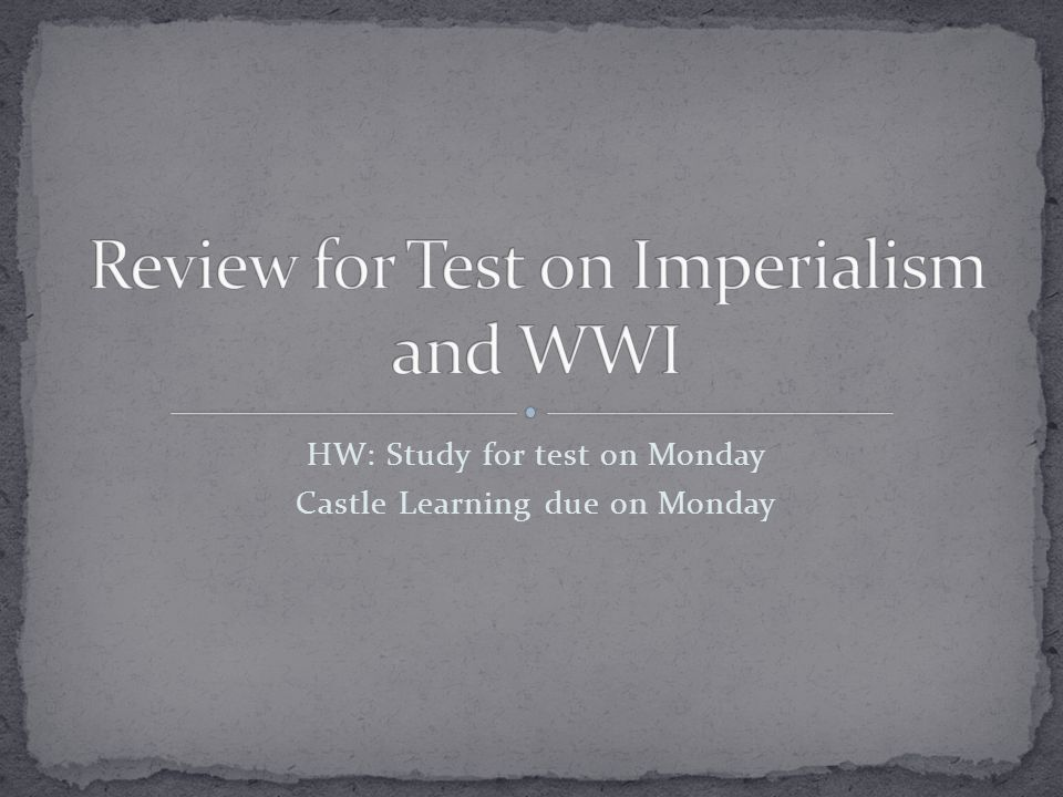 HW: Study for test on Monday Castle Learning due on Monday