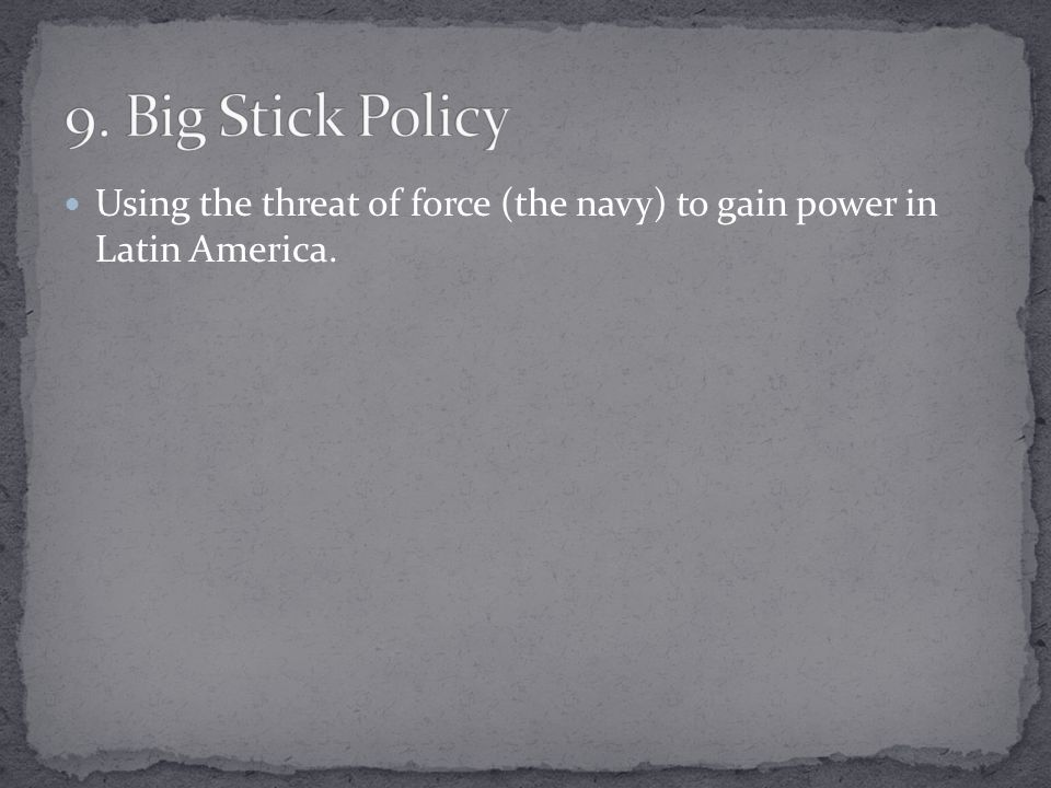 Using the threat of force (the navy) to gain power in Latin America.