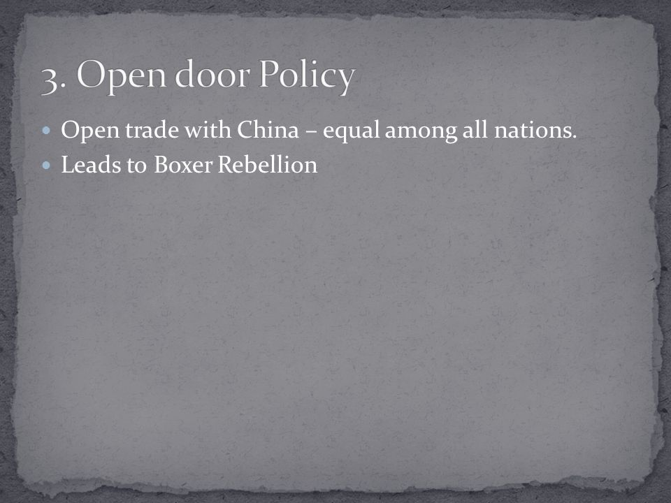 Open trade with China – equal among all nations. Leads to Boxer Rebellion