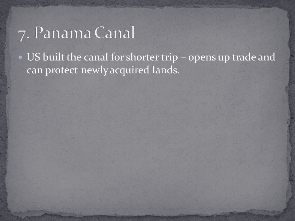 US built the canal for shorter trip – opens up trade and can protect newly acquired lands.
