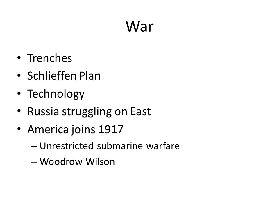War Trenches Schlieffen Plan Technology Russia struggling on East America joins 1917 – Unrestricted submarine warfare – Woodrow Wilson