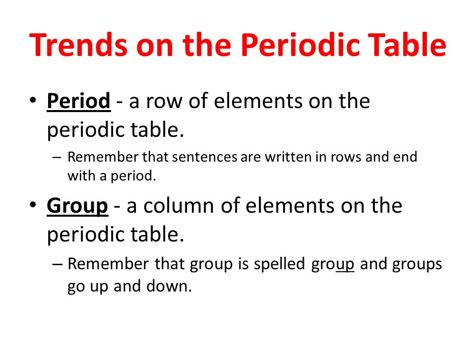 Trends on the Periodic Table Period - a row of elements on the periodic table.