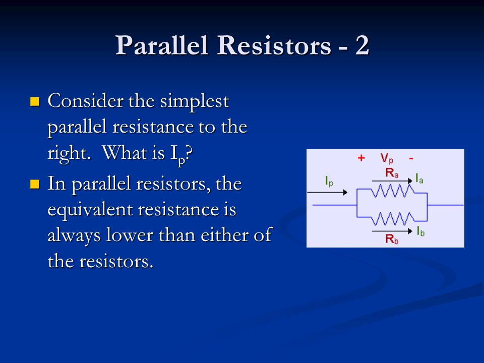 Parallel Resistors - 2 Consider the simplest parallel resistance to the right.
