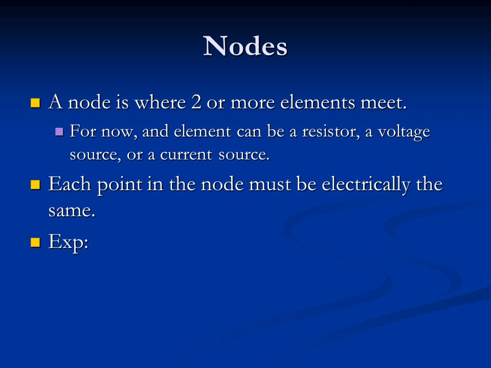 Nodes A node is where 2 or more elements meet. A node is where 2 or more elements meet.