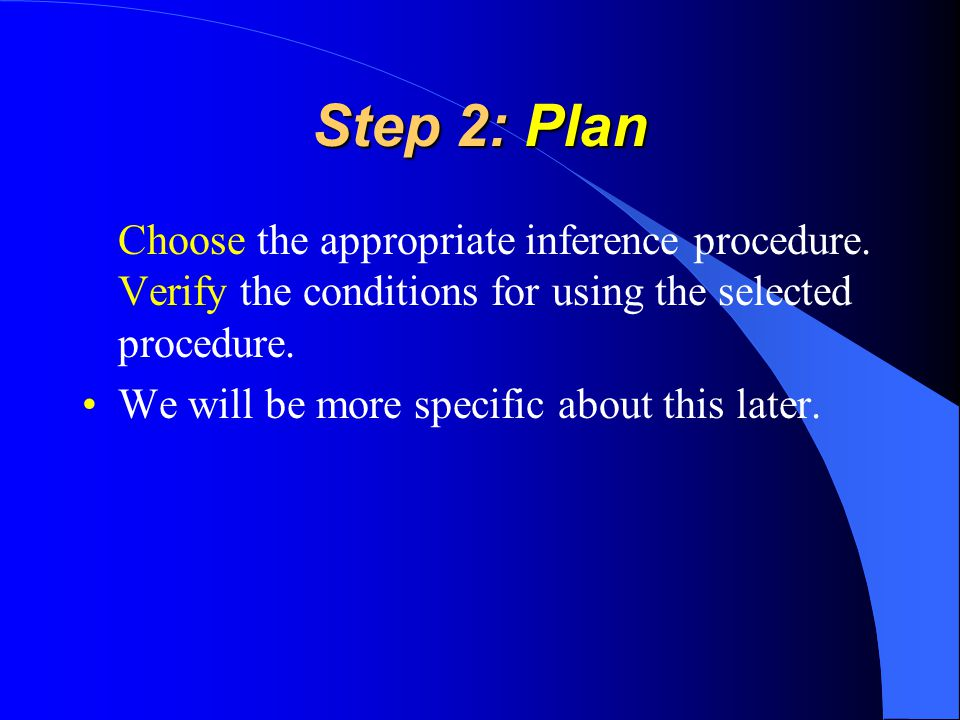 Step 2: Plan Choose the appropriate inference procedure.