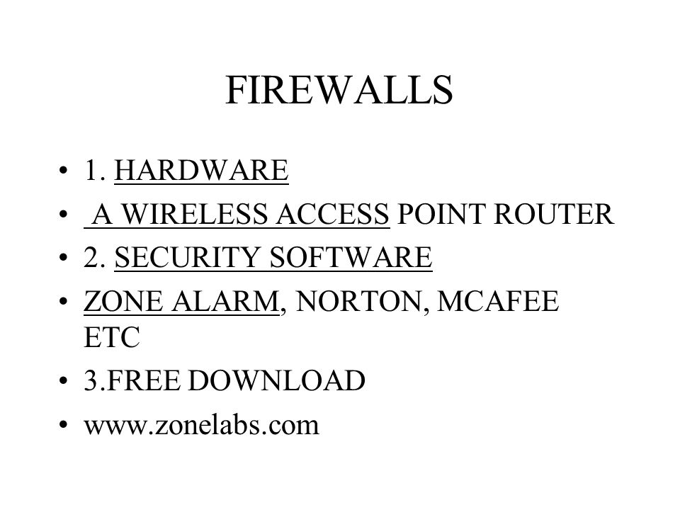 FIREWALLS 1. HARDWARE A WIRELESS ACCESS POINT ROUTER 2.