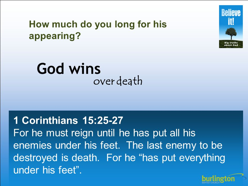 1 Corinthians 15:25-27 For he must reign until he has put all his enemies under his feet.