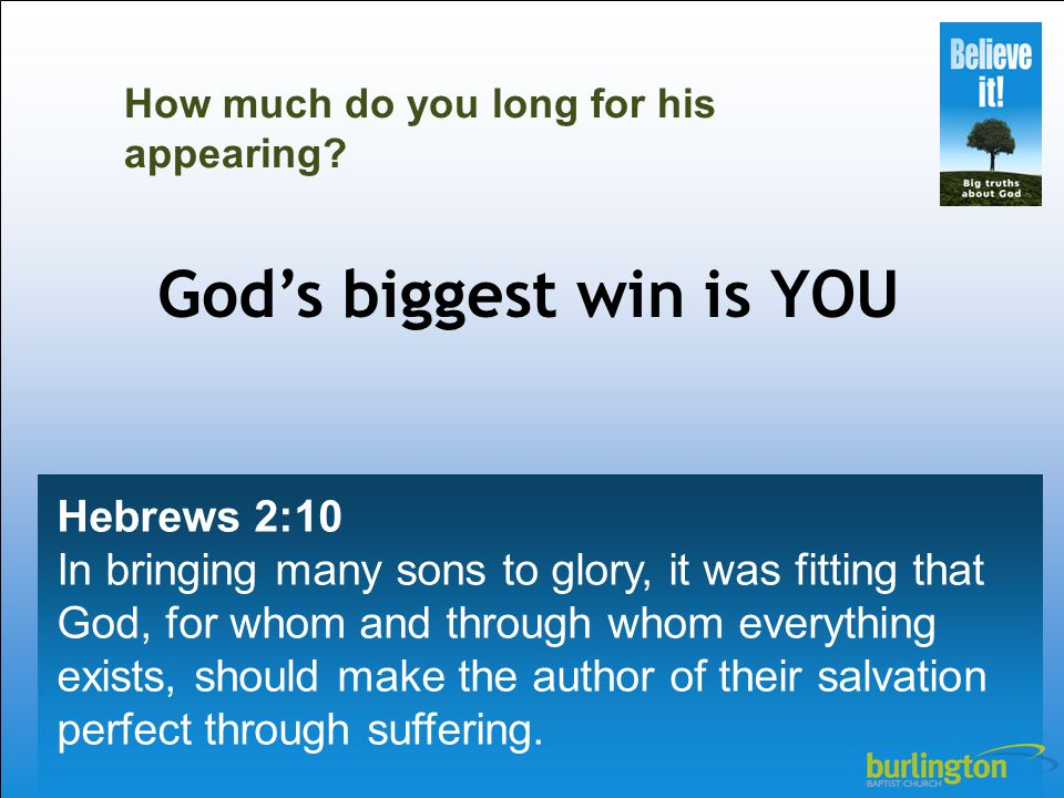Hebrews 2:10 In bringing many sons to glory, it was fitting that God, for whom and through whom everything exists, should make the author of their salvation perfect through suffering.