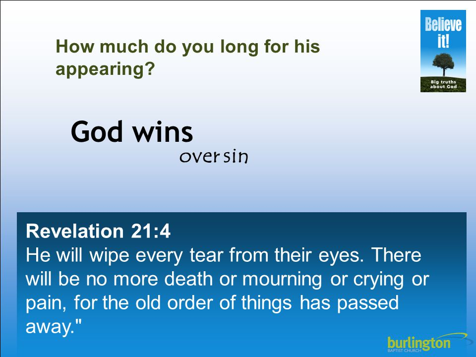 Revelation 21:4 He will wipe every tear from their eyes.