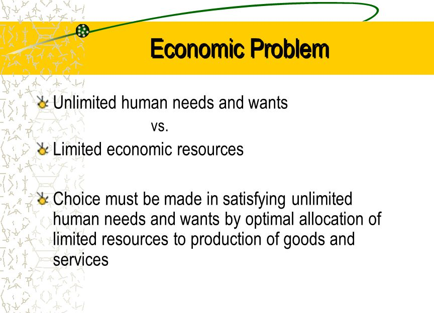 Economic Problem Unlimited human needs and wants vs.