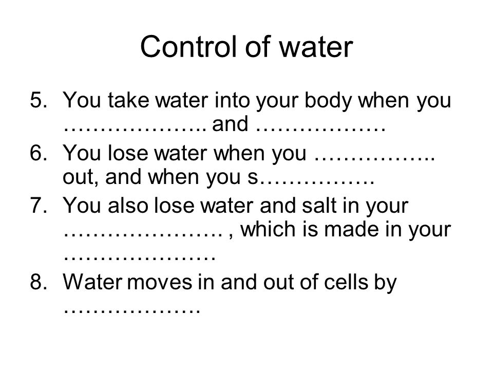 Control of water 5.You take water into your body when you ………………..