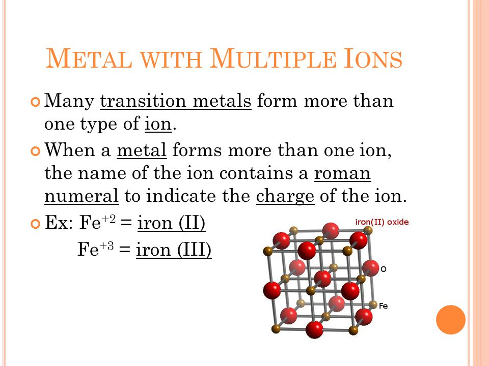 M ETAL WITH M ULTIPLE I ONS Many transition metals form more than one type of ion.