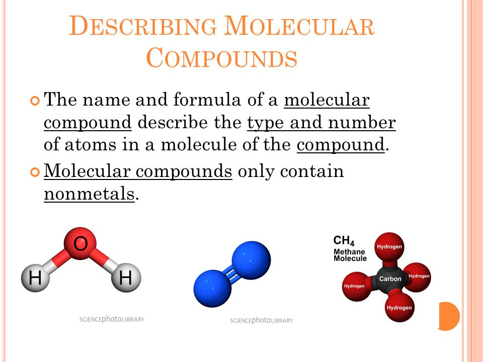 D ESCRIBING M OLECULAR C OMPOUNDS The name and formula of a molecular compound describe the type and number of atoms in a molecule of the compound.