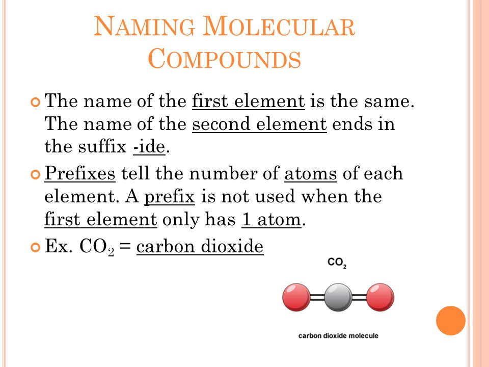 N AMING M OLECULAR C OMPOUNDS The name of the first element is the same.