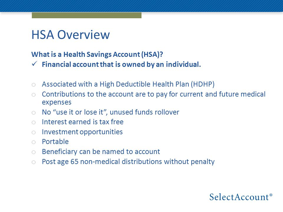 HSA Overview What is a Health Savings Account (HSA).
