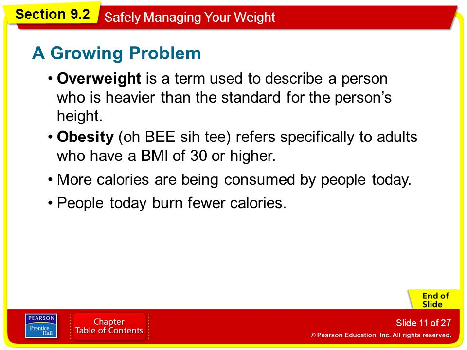 Section 9.2 Safely Managing Your Weight Slide 11 of 27 Overweight is a term used to describe a person who is heavier than the standard for the person's height.