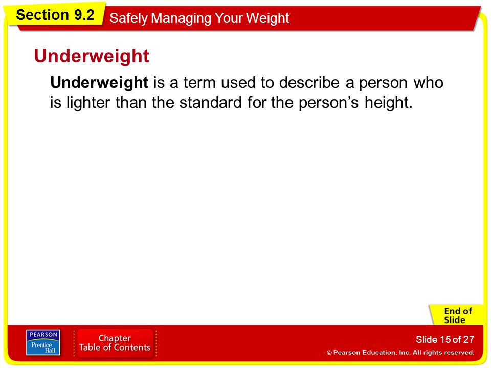 Section 9.2 Safely Managing Your Weight Slide 15 of 27 Underweight is a term used to describe a person who is lighter than the standard for the person's height.