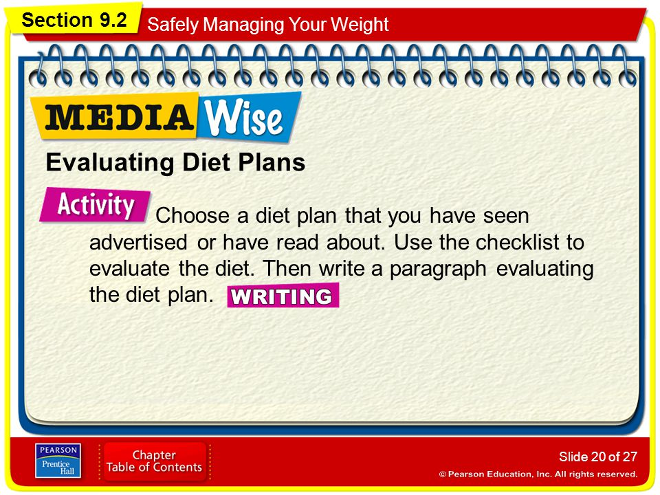 Section 9.2 Safely Managing Your Weight Slide 20 of 27 Evaluating Diet Plans Choose a diet plan that you have seen advertised or have read about.