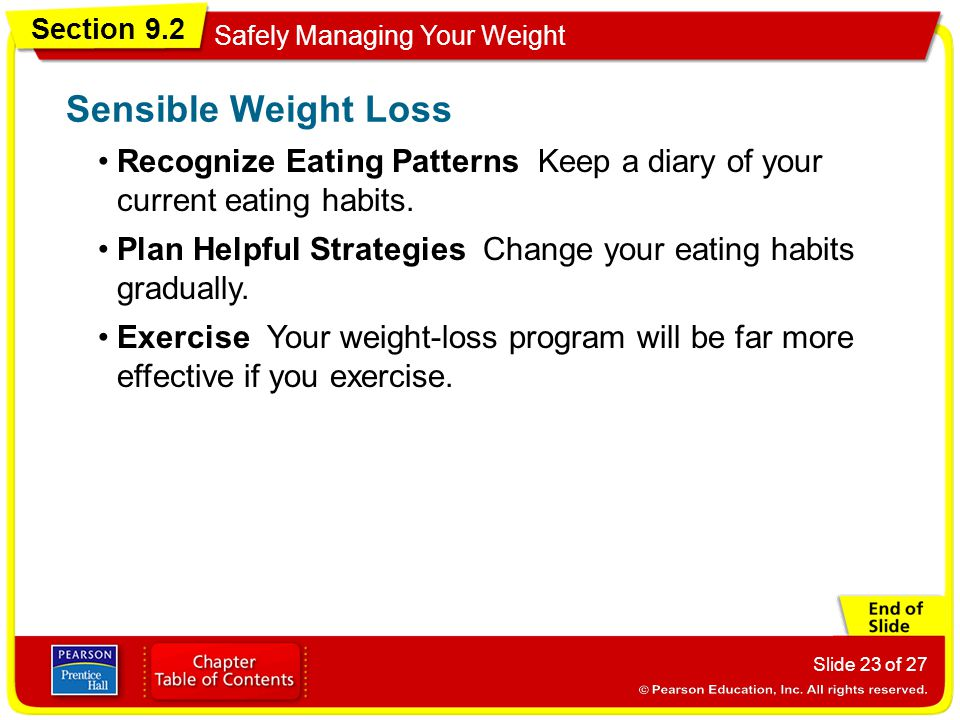 Section 9.2 Safely Managing Your Weight Slide 23 of 27 Recognize Eating Patterns Keep a diary of your current eating habits.