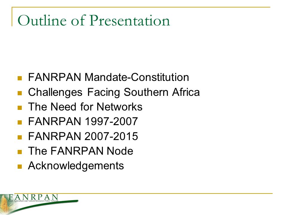 Outline of Presentation FANRPAN Mandate-Constitution Challenges Facing Southern Africa The Need for Networks FANRPAN FANRPAN The FANRPAN Node Acknowledgements