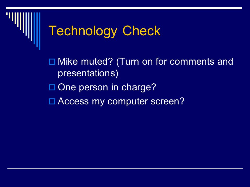 Technology Check  Mike muted. (Turn on for comments and presentations)  One person in charge.