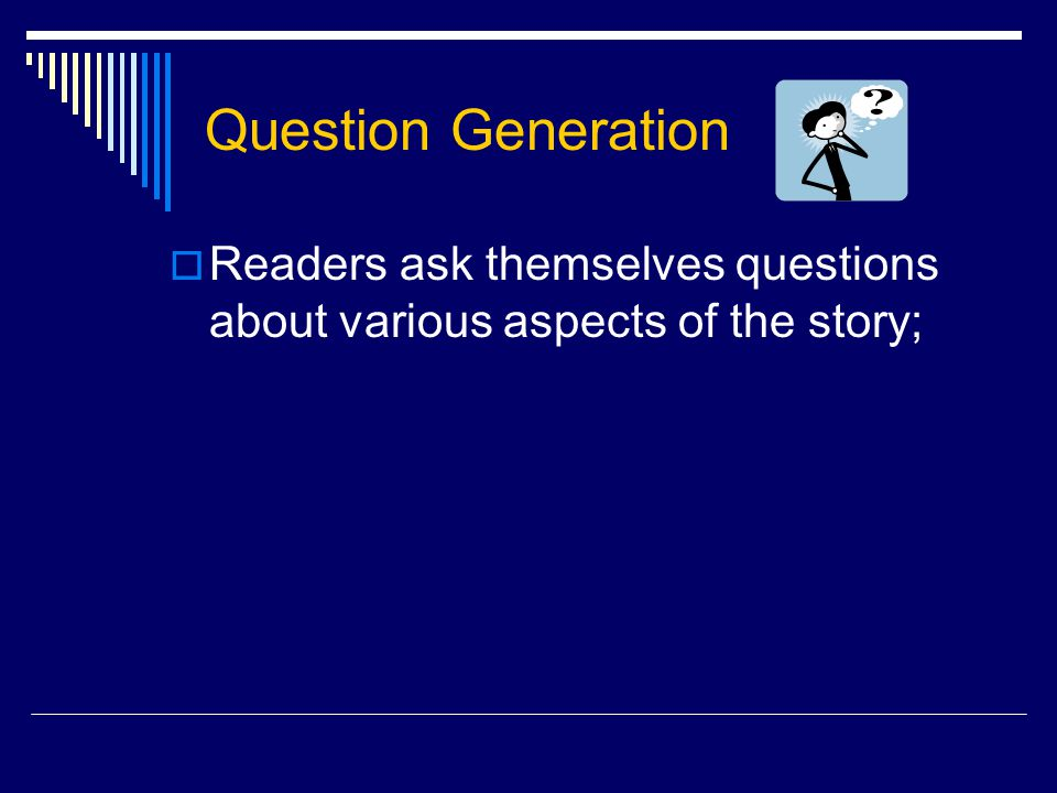 Question Generation  Readers ask themselves questions about various aspects of the story;
