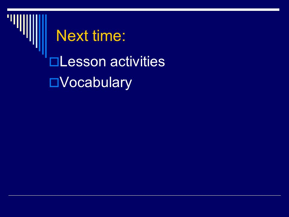 Next time:  Lesson activities  Vocabulary