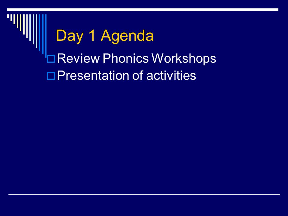 Day 1 Agenda  Review Phonics Workshops  Presentation of activities