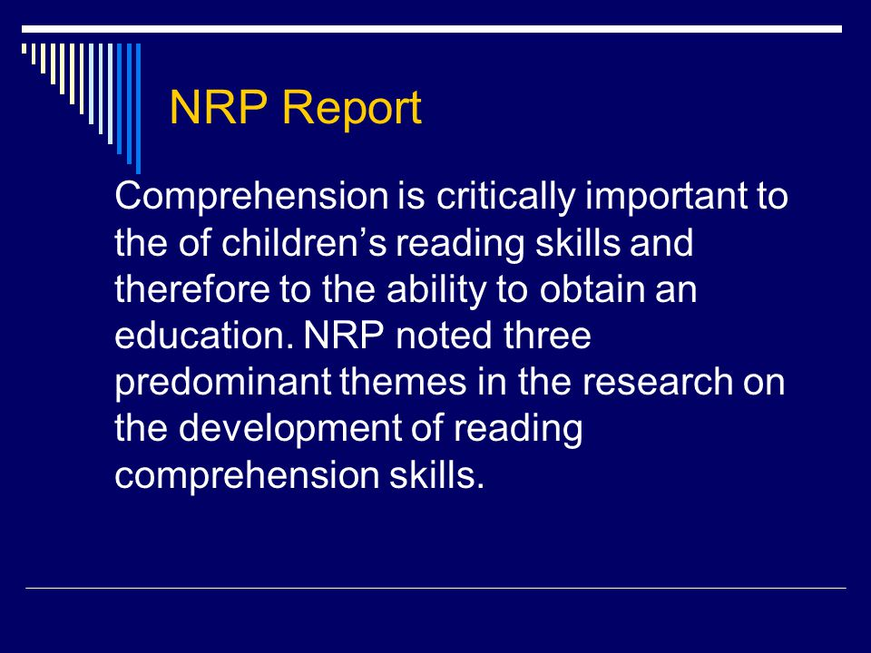 NRP Report Comprehension is critically important to the of children's reading skills and therefore to the ability to obtain an education.