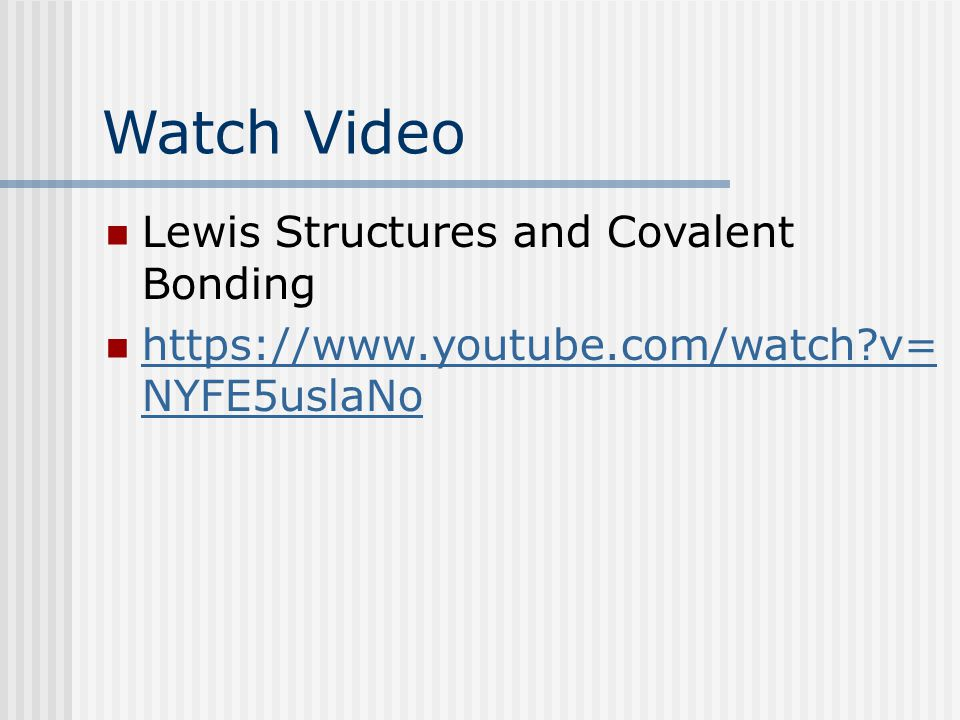 Watch Video Lewis Structures and Covalent Bonding   v= NYFE5uslaNo   v= NYFE5uslaNo